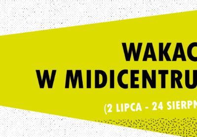 Wakacje 2018 w MidiCentrum